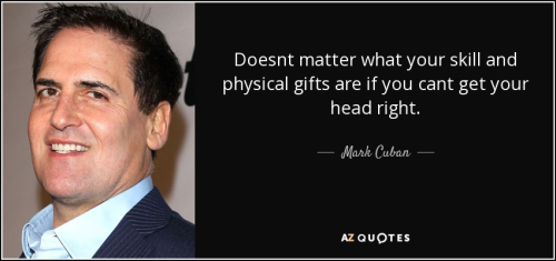 Quote-doesnt-matter-what-your-skill-and-physical-gifts-are-if-you-cant-get-your-head-right-mark-cuban-120-89-56